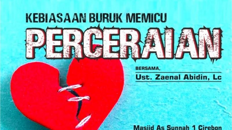 """TABLIGH AKBAR Masjid Assunnah Juli 2019 """"Kebiasaan Buruk Memicu Perceraian"""" – Ustadz Zainal Abidin, Lc"""