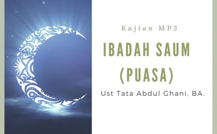 Ibadah Saum ( Puasa) Ustadz tata Abdul Ghani BA