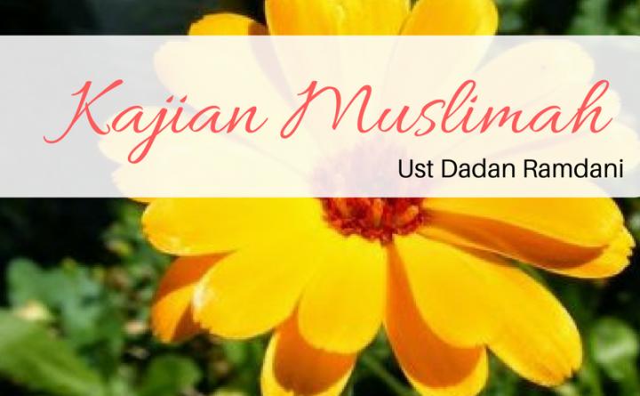 Kajian Muslimah - Ustadz Dadan Ramdani