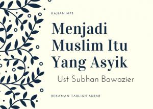 Menjadi Muslim Itu Yang Asyik - Ustadz Subhan Bawazier