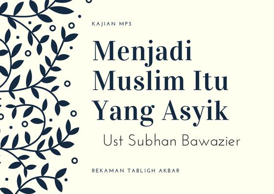 "Rekaman Tabligh Akbar : ""Menjadi Muslim Itu Yang Asyik"" – Ust Subhan Bawazier"
