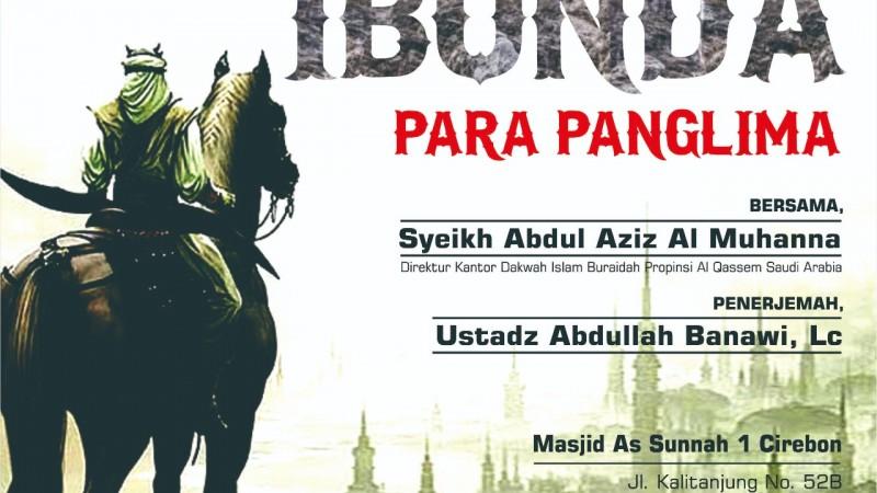 "Hadirilah Tabligh Akbar Cirebon ""Ibunda Para Panglima""  Syaikh Abdul Aziz Al Muhana"