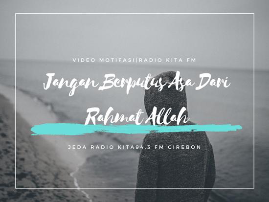 Jangan Berputus Asa Dari Rahmat Allah  ¦ Video Inspiratif Radio Kita FM CRB