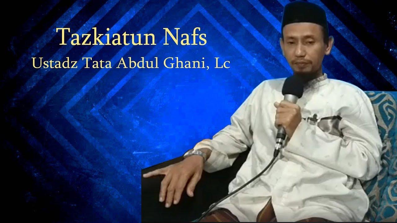 Ustadz Tata Abdul Ghani, Lc l Tazkiatun Nafs